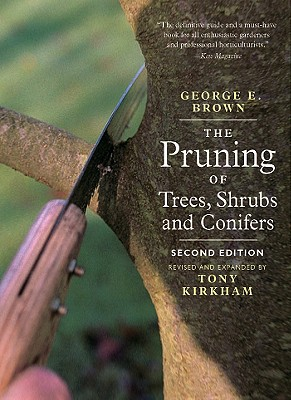 The Pruning of Trees, Shrubs, and Conifers By Brown, George E./ Kirkham, Tony/ Lancaster, Roy (FRW)